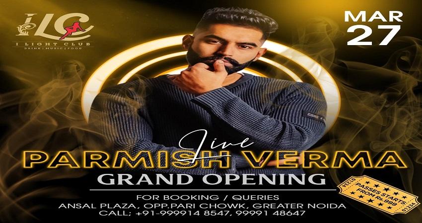 पंजाबी सिंगर परमीश वर्मा 27 मार्च को आई लाइट क्लब में देंगे लाइव प्रस्तुति